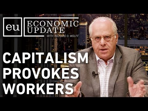 Economic Update: Capitalism Provokes Workers