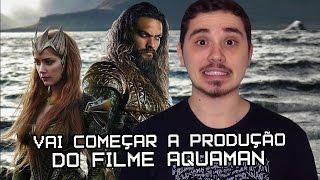 AQUAMAN: VÃO COMEÇAR AS FILMAGENS DO LONGA-METRAGEM! | Nerd News Drops #44