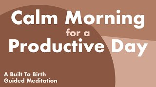 CALM MORNING FOR A PRODUCTIVE DAY   Guided Meditation for Pregnancy