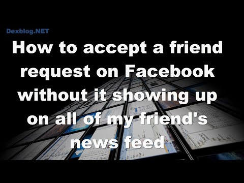 How to accept a friend request on Facebook without it showing up on all of my friend's news feed
