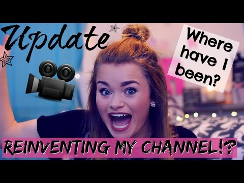Update- Where I've Been + Reinventing my Channel!