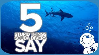 5 Stupid Things Scuba Divers Say