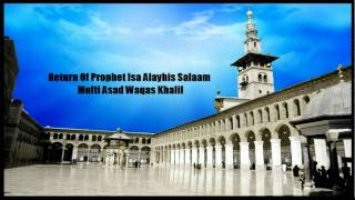 The Return Of Prophet Isa ( Jesus ) AS - Mufti Asad Waqas Khalil