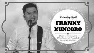 Praise & Worship Night With Franky Kuncoro || Nyanyian Kemenangan || Nyalakan Apimu || Yesus Ada