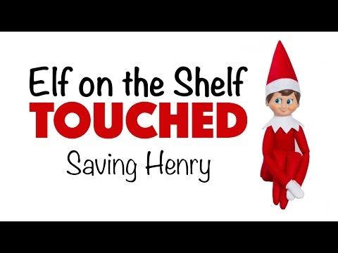 Elf on the Shelf Touched - Saving Henry