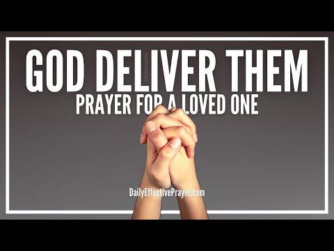 Prayer For Deliverance Of a Loved One - Love Never Fails