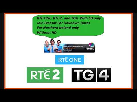 Freesat Unknown Dates For RTE One  RTE 2  and TG4  For Northern Ireland only