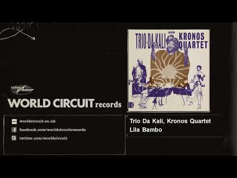 Trio Da Kali, Kronos Quartet - Lila Bambo