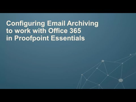 Configuring Email Archiving to Work with Office 365 in Proofpoint Essentials