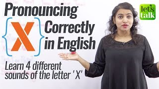 Pronouncing 'X' correctly – Improve your English Pronunciation | Free English Speaking Lessons