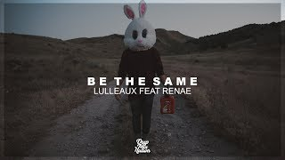 Lulleaux - Be The Same (feat. Renae)