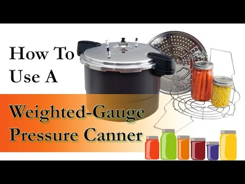 How To Use a Weighted Gauge Pressure Canner