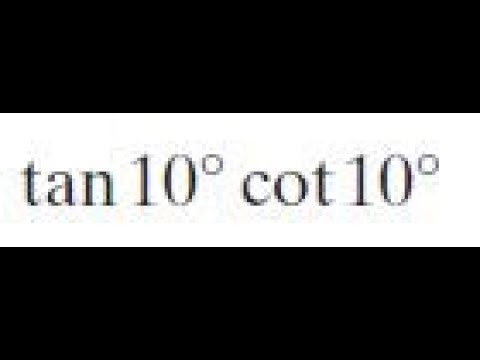 tan 10 cot 10 find the exact value
