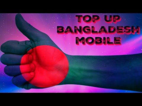 Top up Bangladesh Mobile - Fast, Quick and Easy
