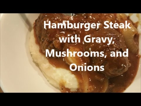 Hamburger Steak with Gravy, Mushrooms, and Onions