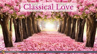 Classical Love - Romantic Pieces of Classical Music