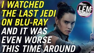 I watched the Last Jedi again - it was even worse this time