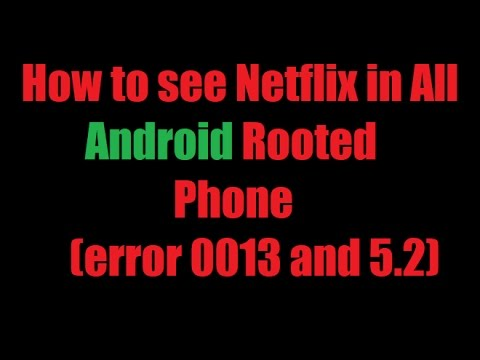 How to see Netflix in all android rooted phone (error 0013 and 5.2)