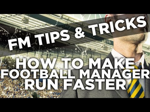 How to make Football Manager run and process faster!   Football Manager 2013 + 2014