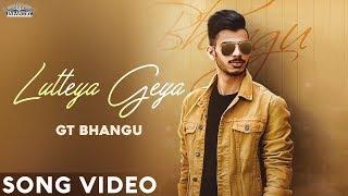 LUTTEYA GEYA   GT Bhangu  Randeep Gill  Rahi   New Punjabi Song   Infantry Pictures Amit Kumar Films