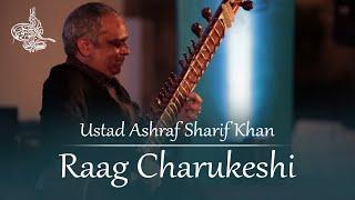 Raag Charukeshi by Ustad Ashraf Sharif Khan