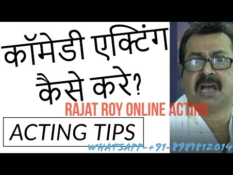 कॉमेडी एक्टिंग कैसे करे, Learn Comedy, Rajat Roy Online Acting,Whatsapp +91-8981812014