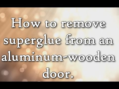 How to remove kola loka - superglue - from an aluminum and wooden door