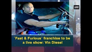`Fast & Furious` franchise to be a live show: Vin Diesel - Hollywood News