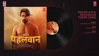 Full Audio : DEKHO AAYA PEHLWAAN - THEME SONG 😍| PEHLWAAN  | Krishna | Arjun Janya