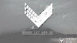 Project Vela- Never Let Her Go (Lyric Video)
