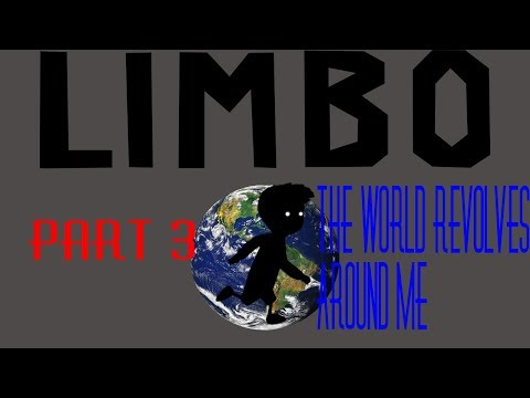 Limbo pt 3: The World Revolves Around Me