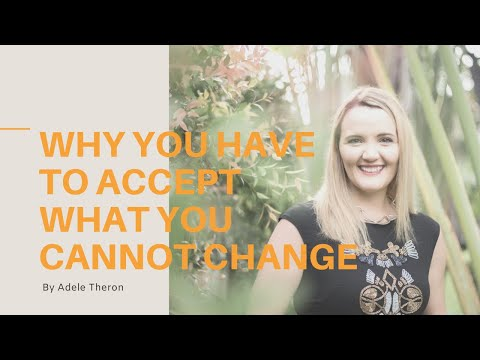 Why you have to accept what you cannot change