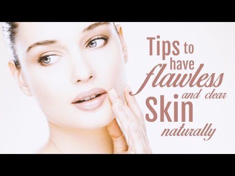 Tips to Have Flawless and Clear Skin Naturally
