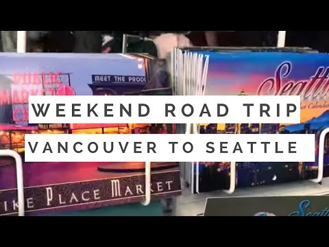 Weekend road trip – Vancouver to Seattle