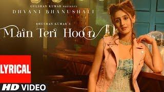 Main Teri Hoon Lyrical Video (Song) | Dhvani Bhanushali | Sachin - Jigar | Radhika Rao & Vinay Sapru