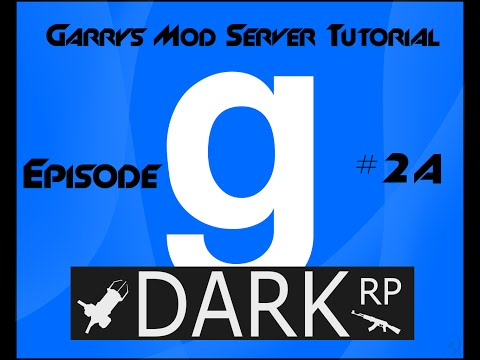 GMOD Server Tutorial | Part 2A | Setting up DarkRP on your server