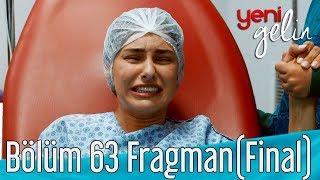 Download Yeni Gelin 63. Bölüm (Final) Fragman Video