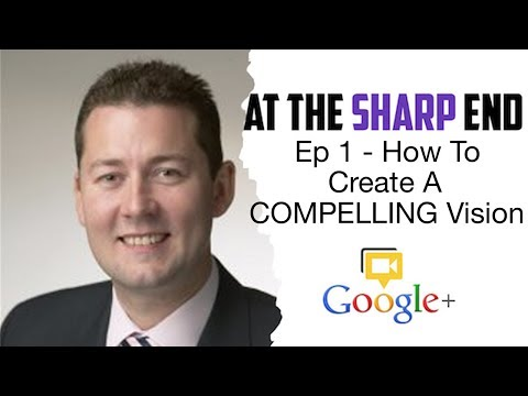 Business Vision: How To Create a Compelling Vision - At The Sharp End Ep 1