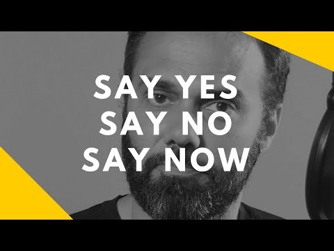 Say Yes, Say No, Say Now