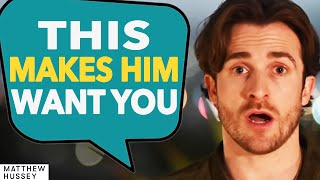 He Left? This Reaction Makes Him Fight for You (Matthew Hussey, Get The Guy)