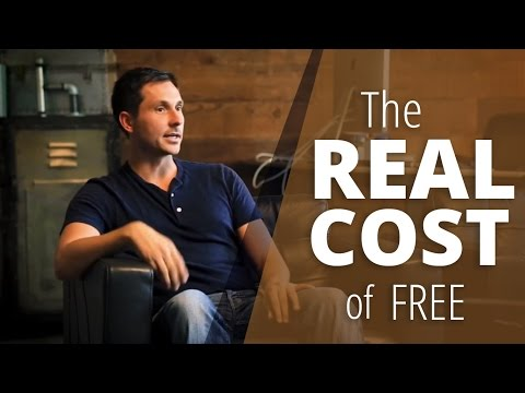 The REAL Cost of FREE (Excerpt from an Interview)