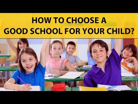 How to choose a good school for your child?