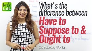 Difference between 'Have to', Suppose to & Ought to – Free English Speaking Lessons for practice