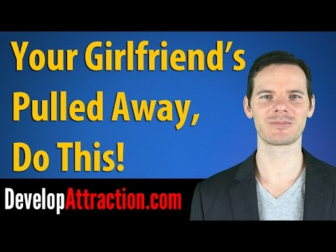 Your Girlfriend's Pulled Away, Do This!