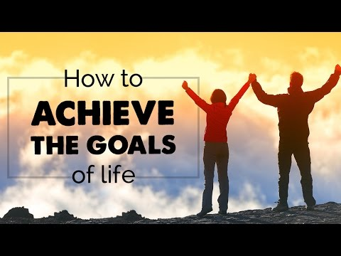 How to achieve the goals of life | Set your goals | Reach your goals | Find your goals
