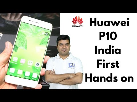 Hauwei P10 First Look Hands on, Camera, Expected India Price, Launch Date | Gadgets To Use