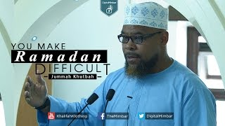 YOU Make Ramadan DIFFICULT | Powerful Khutbah - Abu Usamah