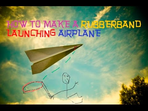 How To Make A Paper Airplane Launch With A Rubberband
