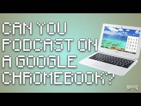 Can You Podcast With a Google Chromebook?