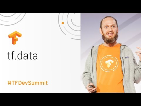 tf.data: Fast, flexible, and easy-to-use input pipelines (TensorFlow Dev Summit 2018)